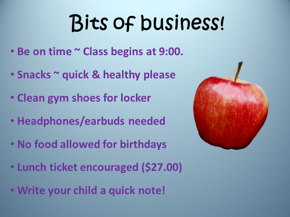 Bits of business. Be on time ~ Class begins at 9:00.