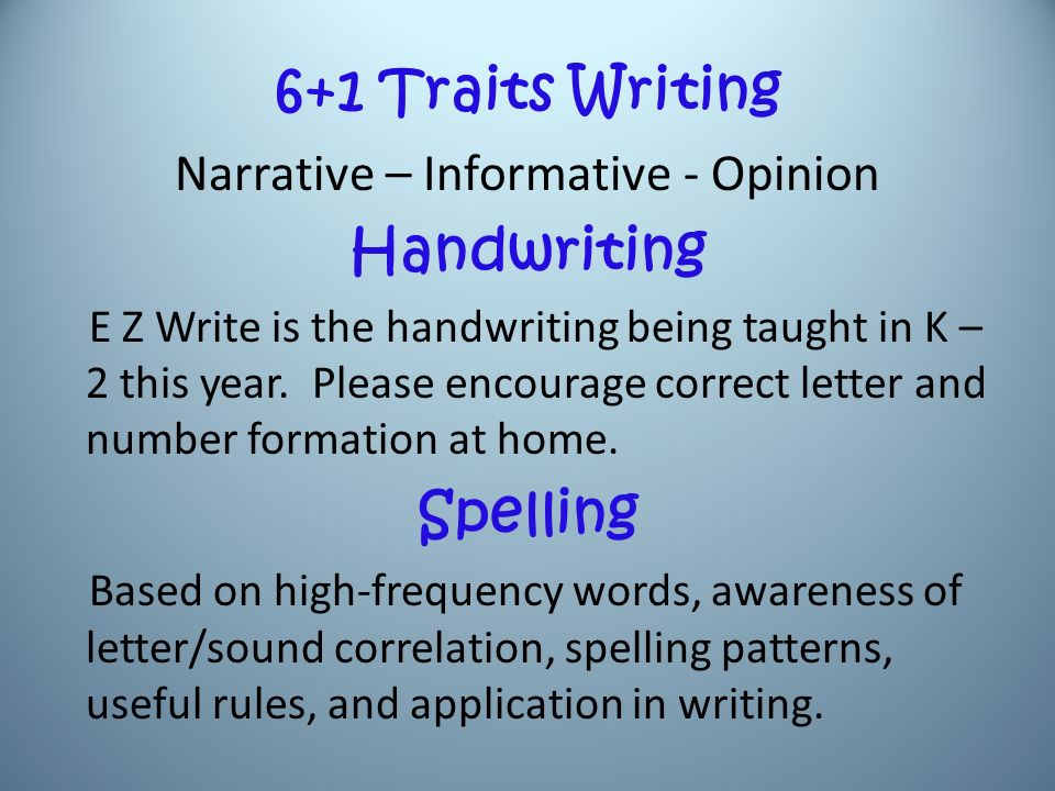 6+1 Traits Writing Narrative – Informative - Opinion Handwriting E Z Write is the handwriting being taught in K – 2 this year.