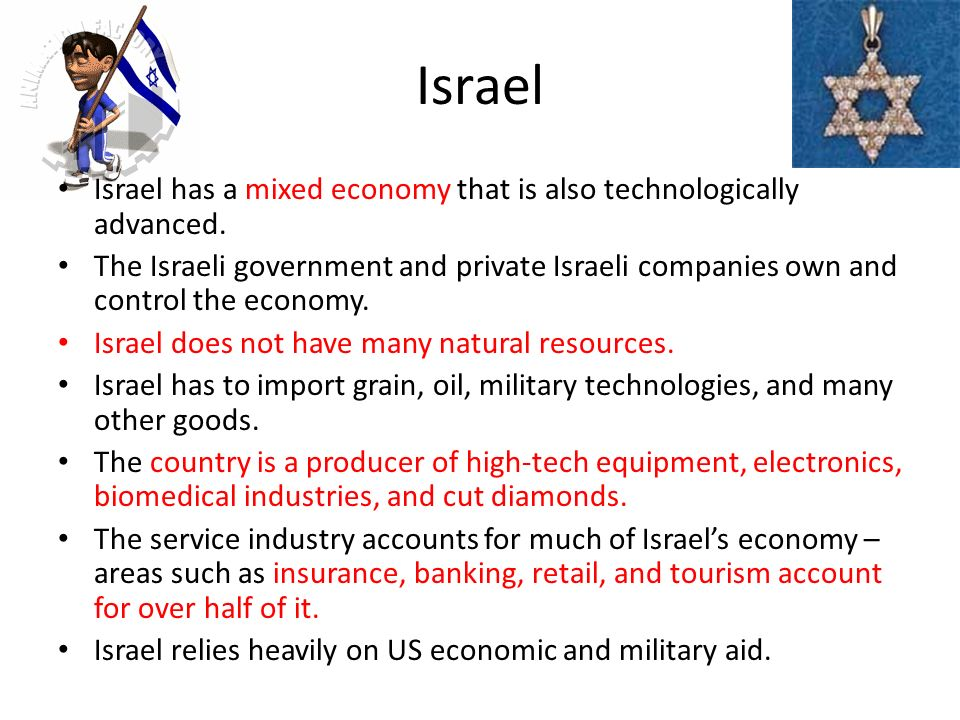 Israel Israel has a mixed economy that is also technologically advanced.