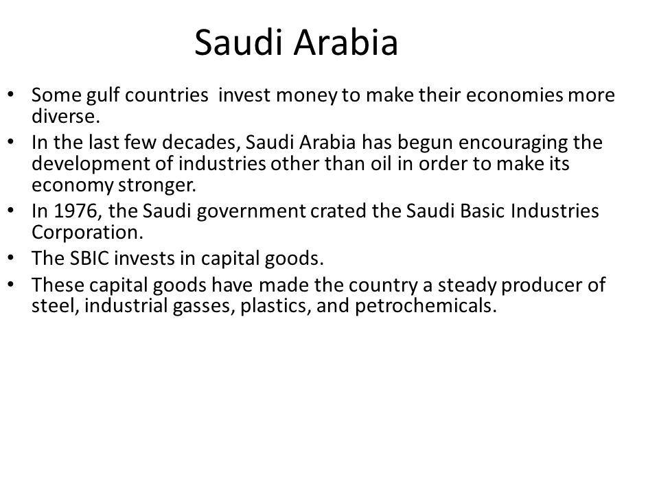 Saudi Arabia Some gulf countries invest money to make their economies more diverse.
