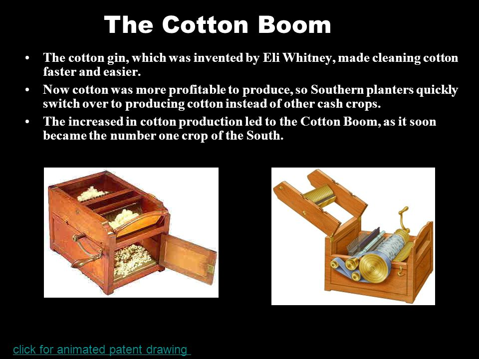 The cotton gin, which was invented by Eli Whitney, made cleaning cotton faster and easier.
