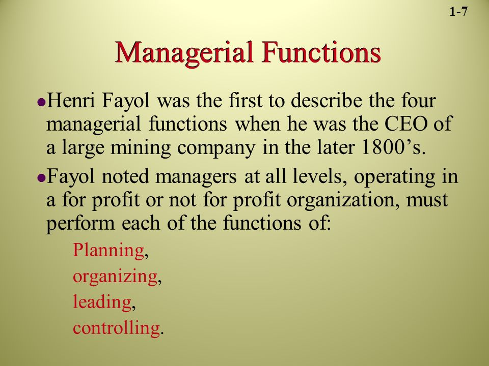 Managerial Functions Henri Fayol was the first to describe the four managerial functions when he was the CEO of a large mining company in the later 1800's.