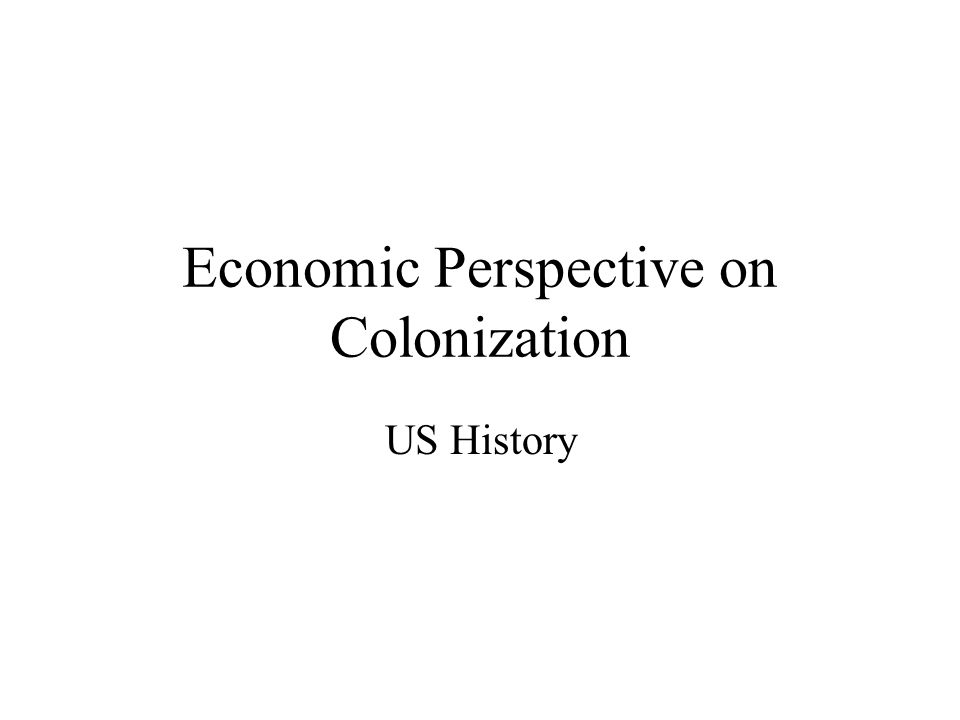 Economic Perspective on Colonization US History