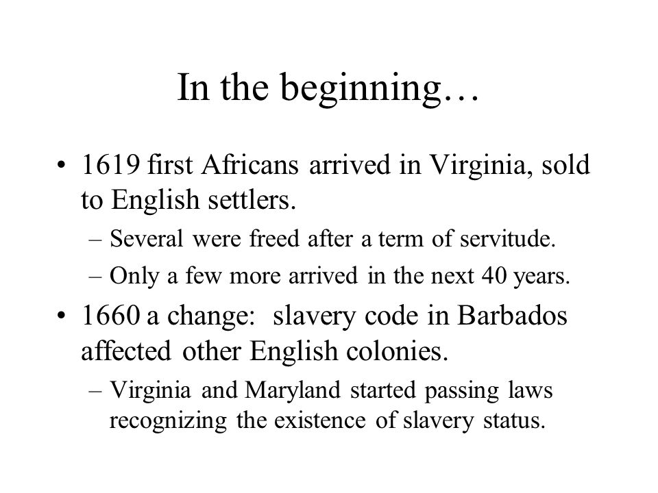 In the beginning… 1619 first Africans arrived in Virginia, sold to English settlers.