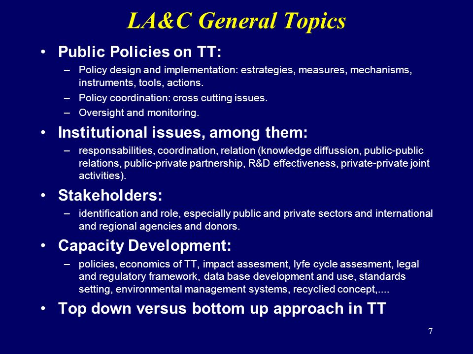 7 LA&C General Topics Public Policies on TT: –Policy design and implementation: estrategies, measures, mechanisms, instruments, tools, actions.