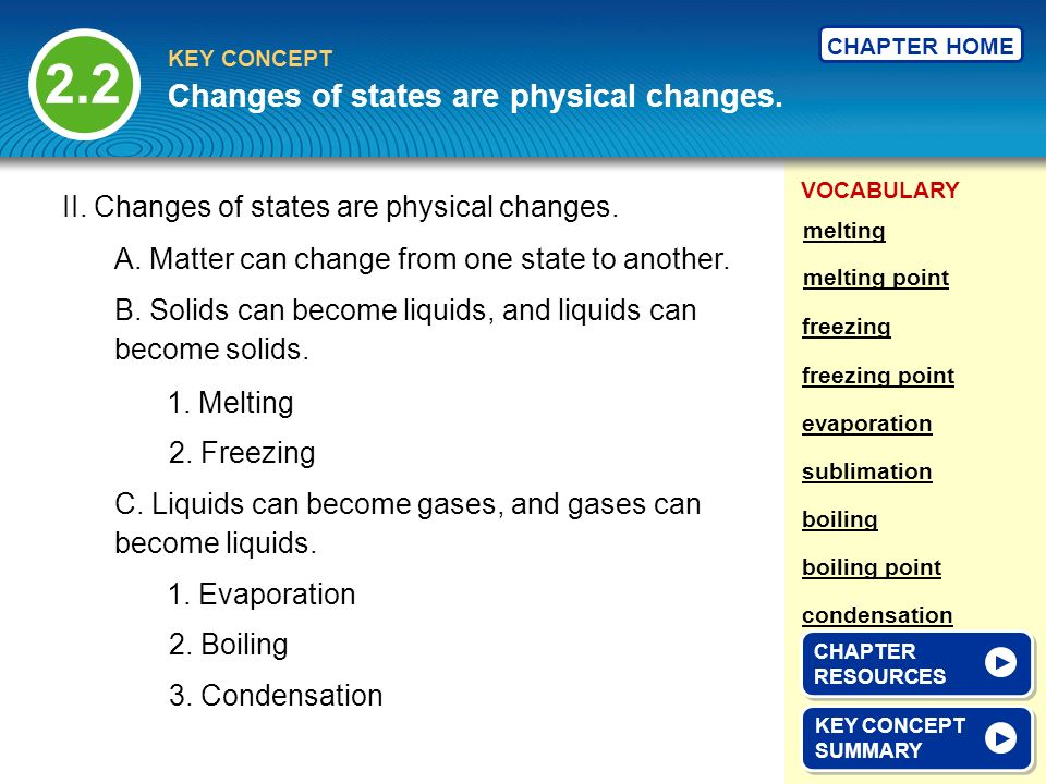 VOCABULARY KEY CONCEPT CHAPTER HOME 2.2 KEY CONCEPT SUMMARY KEY CONCEPT SUMMARY Changes of states are physical changes.