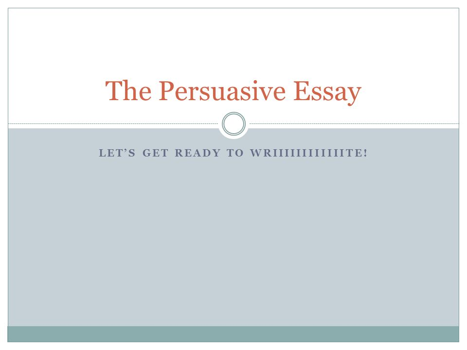 let s get ready to wriiiiiiiiiiiite the persuasive essay ppt  1 let s get ready to wriiiiiiiiiiiite the persuasive essay