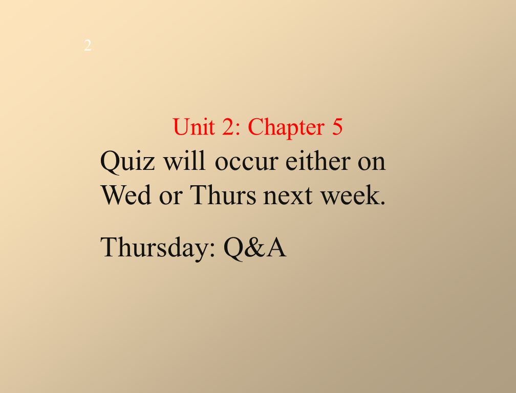 Quiz will occur either on Wed or Thurs next week. Thursday: Q&A 2 Unit 2: Chapter 5