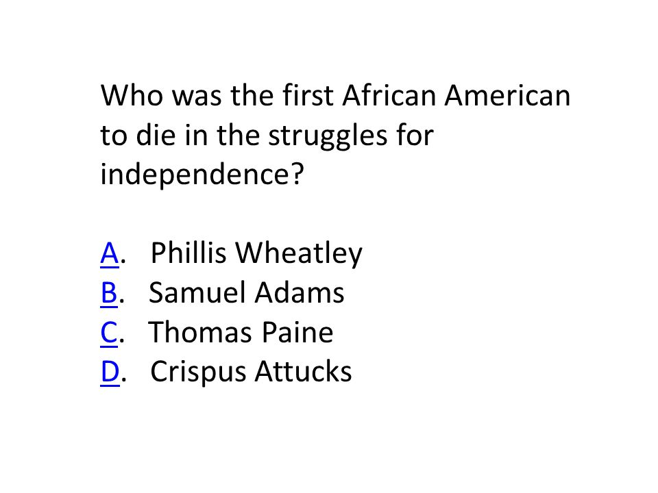 Who was the first African American to die in the struggles for independence.