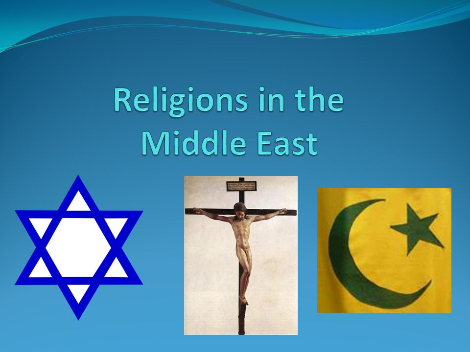 Major Religions In The Middle East Are Christianity Islam - 3 major religions