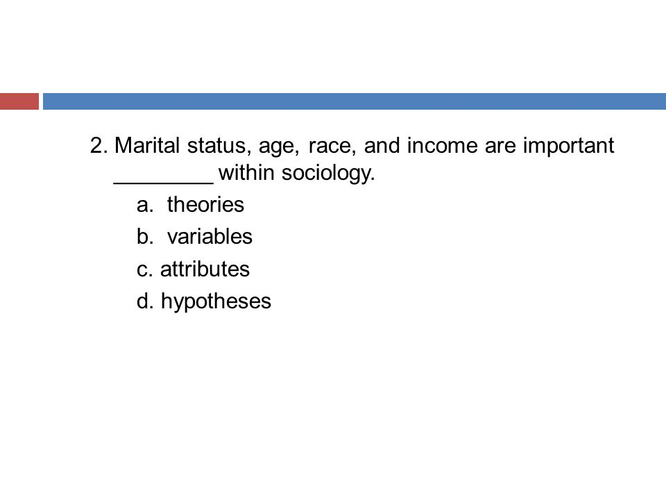 2. Marital status, age, race, and income are important ________ within sociology.