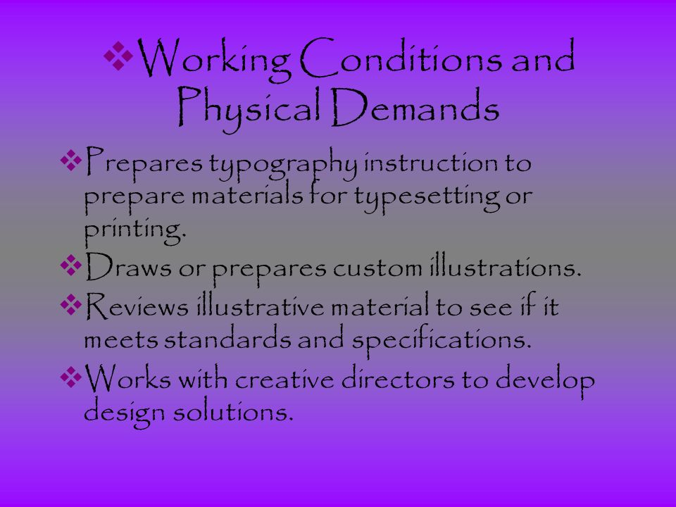  Working Conditions and Physical Demands  Prepares typography instruction to prepare materials for typesetting or printing.