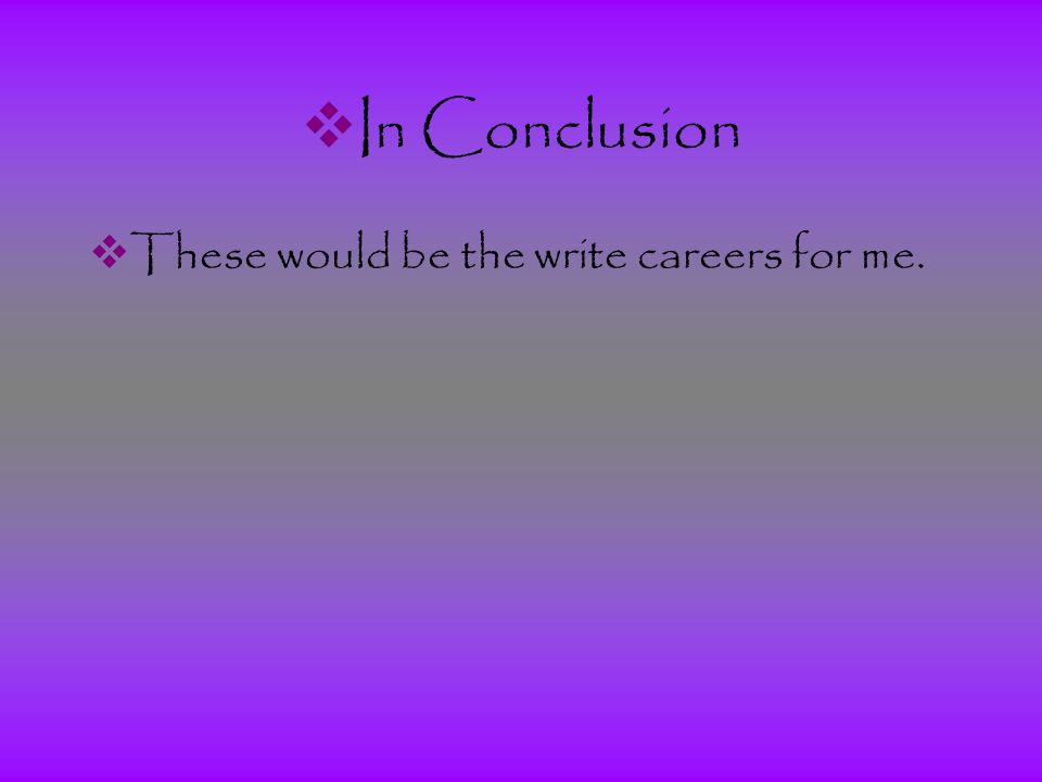  In Conclusion  These would be the write careers for me.