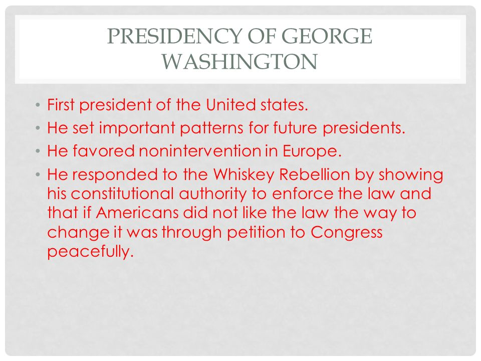 PRESIDENCY OF GEORGE WASHINGTON First president of the United states.