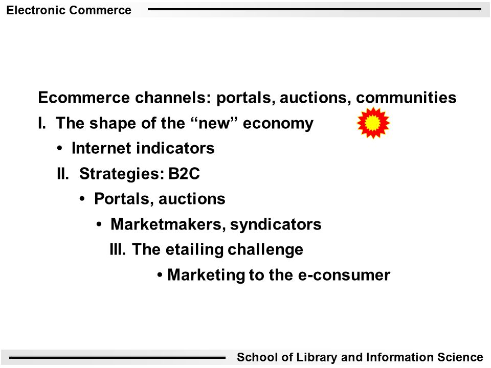 Electronic Commerce School of Library and Information Science Ecommerce channels: portals, auctions, communities I.