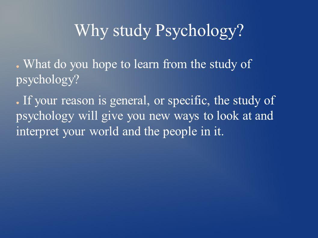 essays on why to study psychology Why Study Psychology?