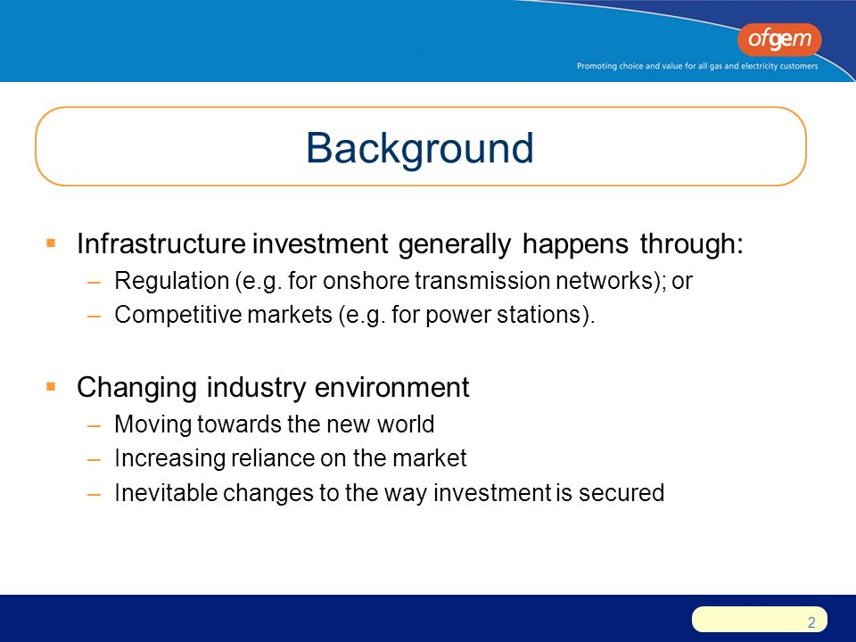2 Background  Infrastructure investment generally happens through: –Regulation (e.g.