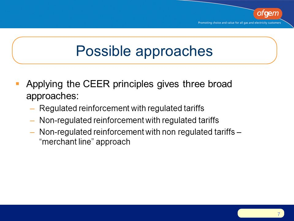 7 Possible approaches  Applying the CEER principles gives three broad approaches: –Regulated reinforcement with regulated tariffs –Non-regulated reinforcement with regulated tariffs –Non-regulated reinforcement with non regulated tariffs – merchant line approach
