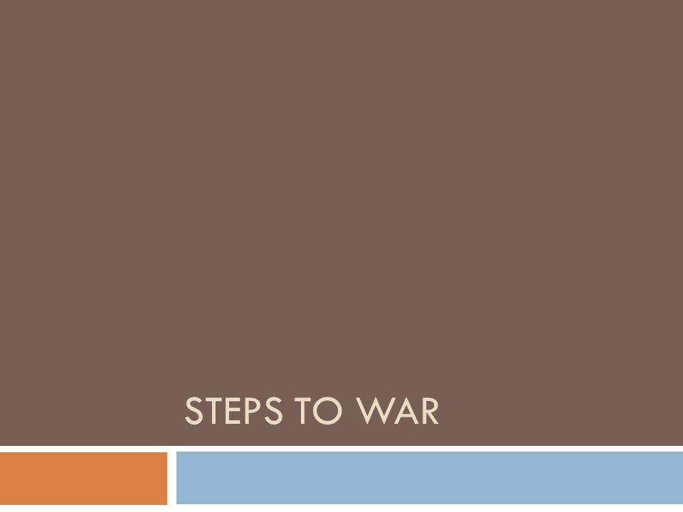 STEPS TO WAR