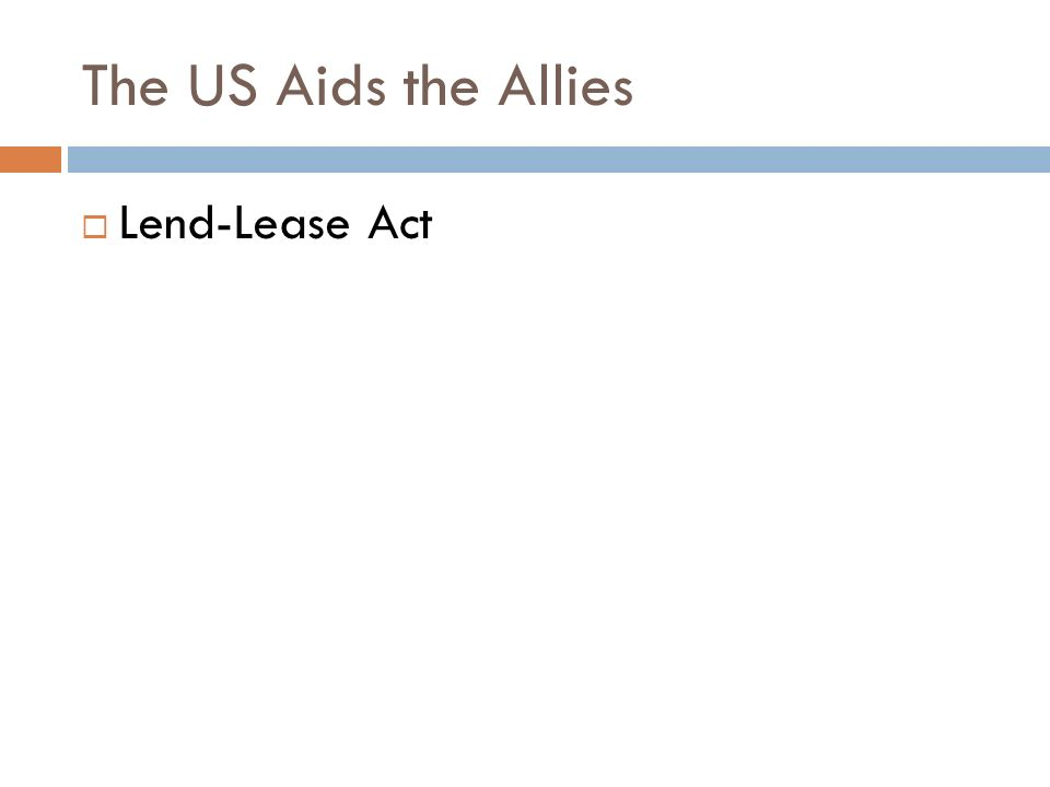 The US Aids the Allies  Lend-Lease Act