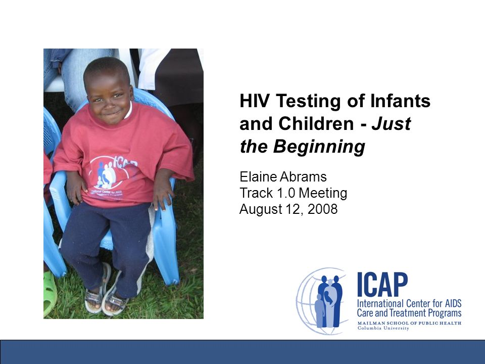 HIV Testing of Infants and Children - Just the Beginning Elaine Abrams Track 1.0 Meeting August 12, 2008