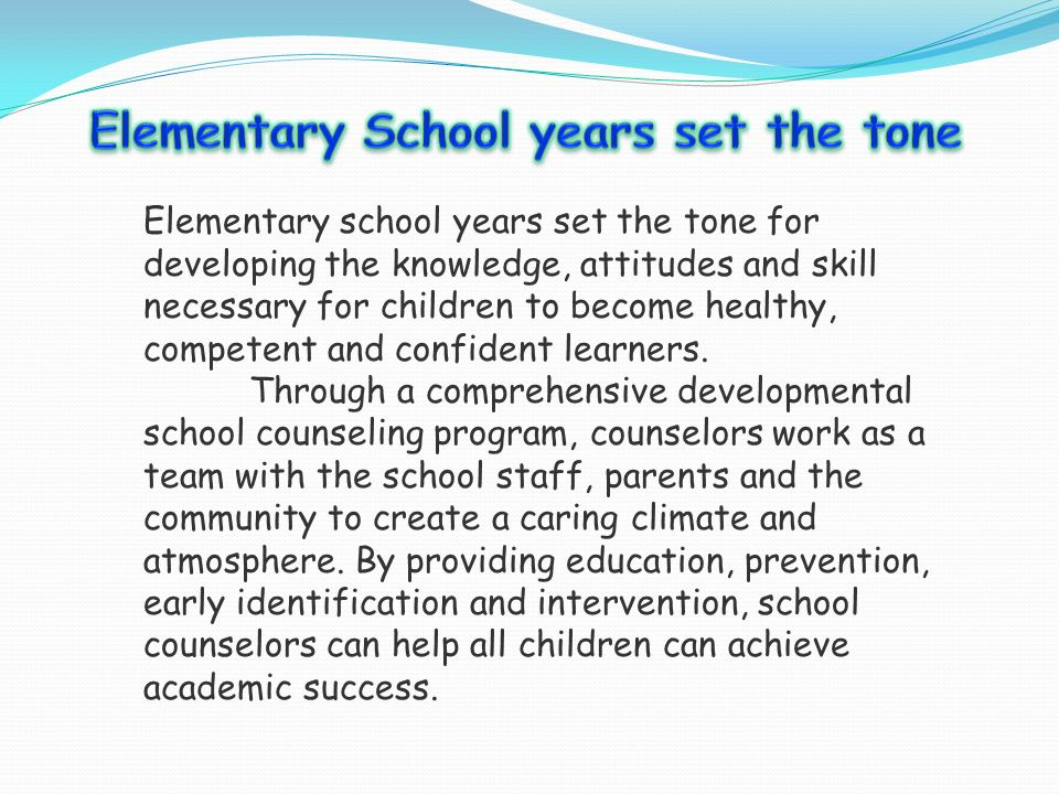 Elementary school years set the tone for developing the knowledge, attitudes and skill necessary for children to become healthy, competent and confident learners.
