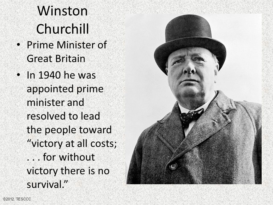 Winston Churchill Prime Minister of Great Britain In 1940 he was appointed prime minister and resolved to lead the people toward victory at all costs;...