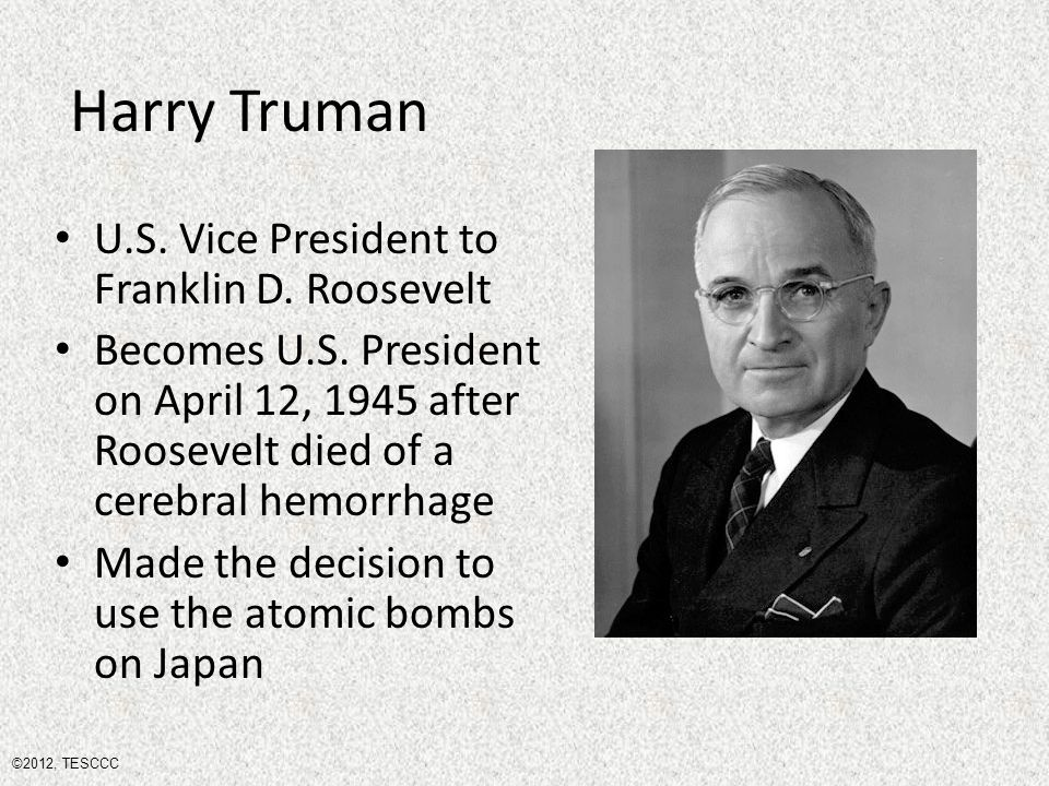 Harry Truman U.S. Vice President to Franklin D. Roosevelt Becomes U.S.