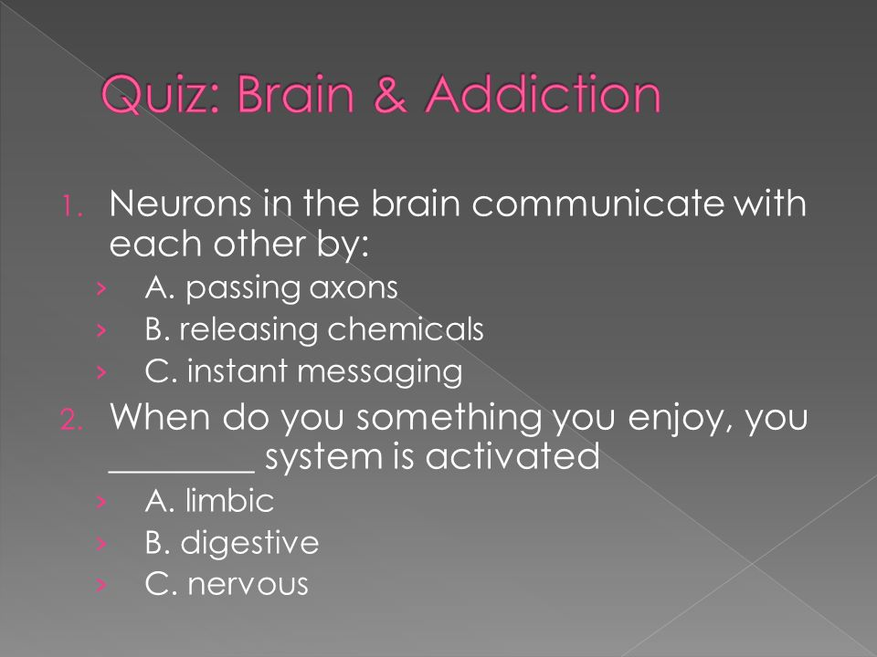 1. Neurons in the brain communicate with each other by: › A.