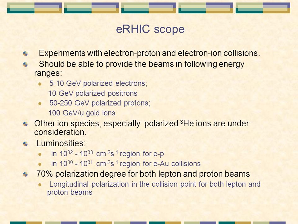 eRHIC scope Experiments with electron-proton and electron-ion collisions.