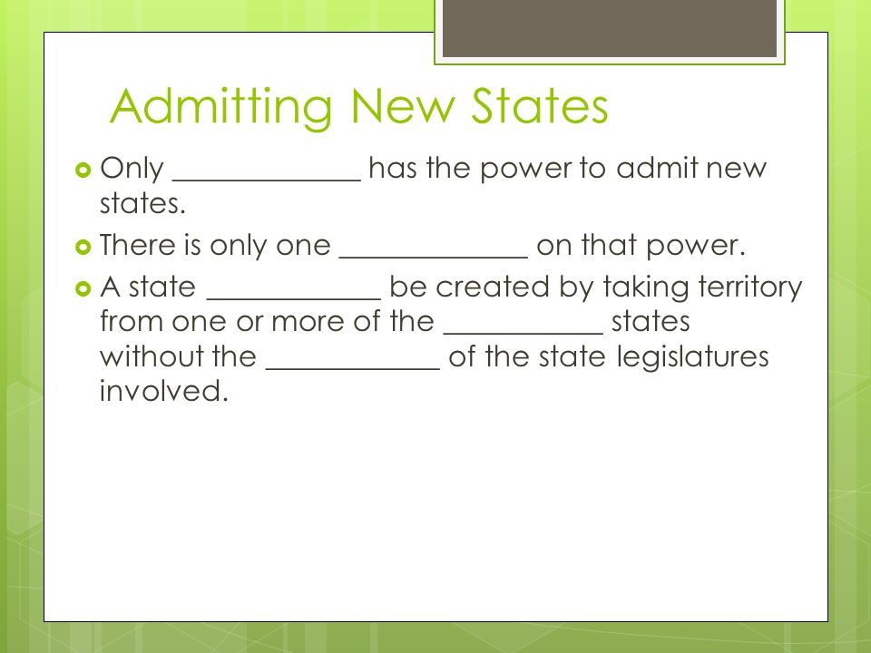 Admitting New States  Only _____________ has the power to admit new states.