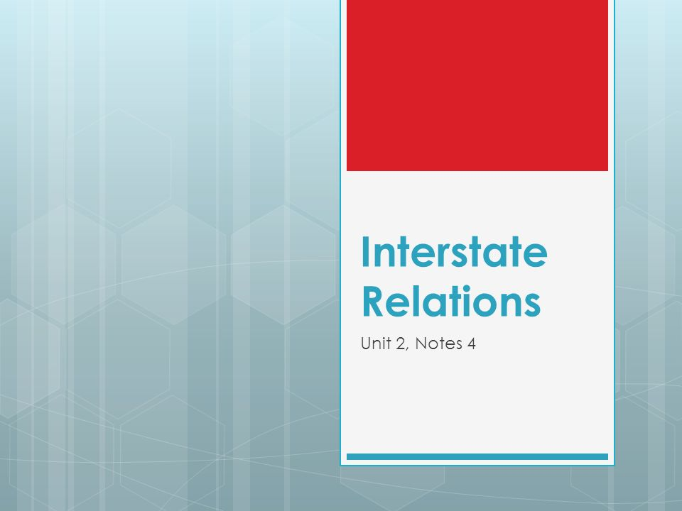 Interstate Relations Unit 2, Notes 4