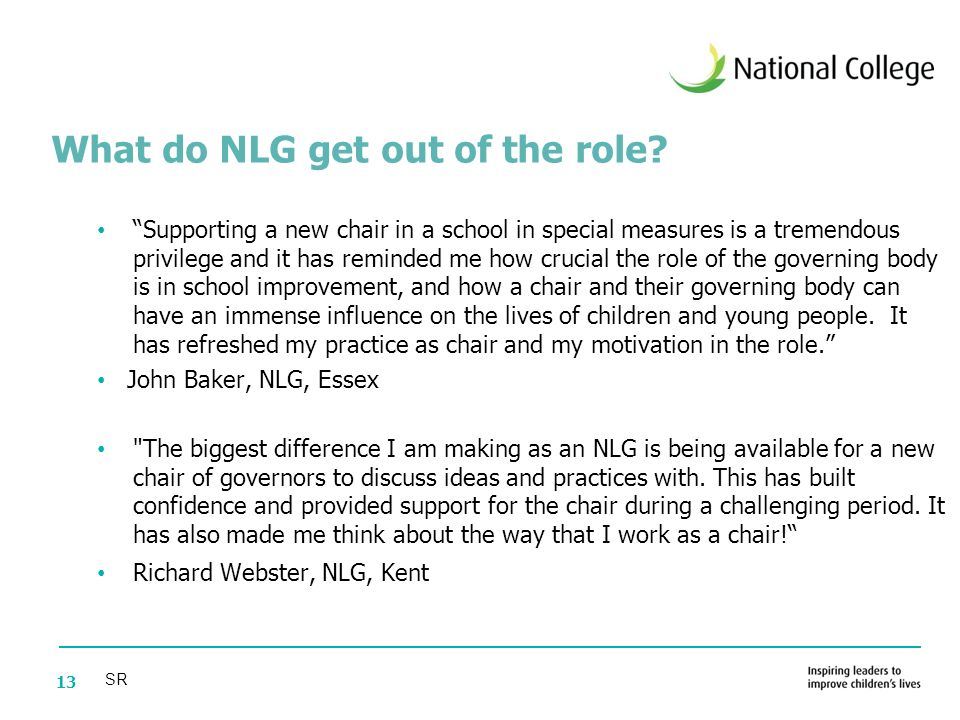 13 Supporting a new chair in a school in special measures is a tremendous privilege and it has reminded me how crucial the role of the governing body is in school improvement, and how a chair and their governing body can have an immense influence on the lives of children and young people.