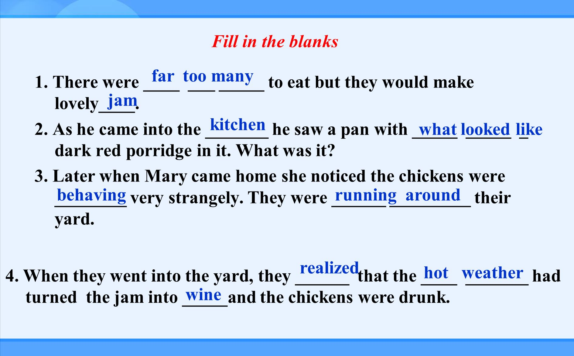 Fill in the blanks 1. There were ____ ___ _____ to eat but they would make lovely____.
