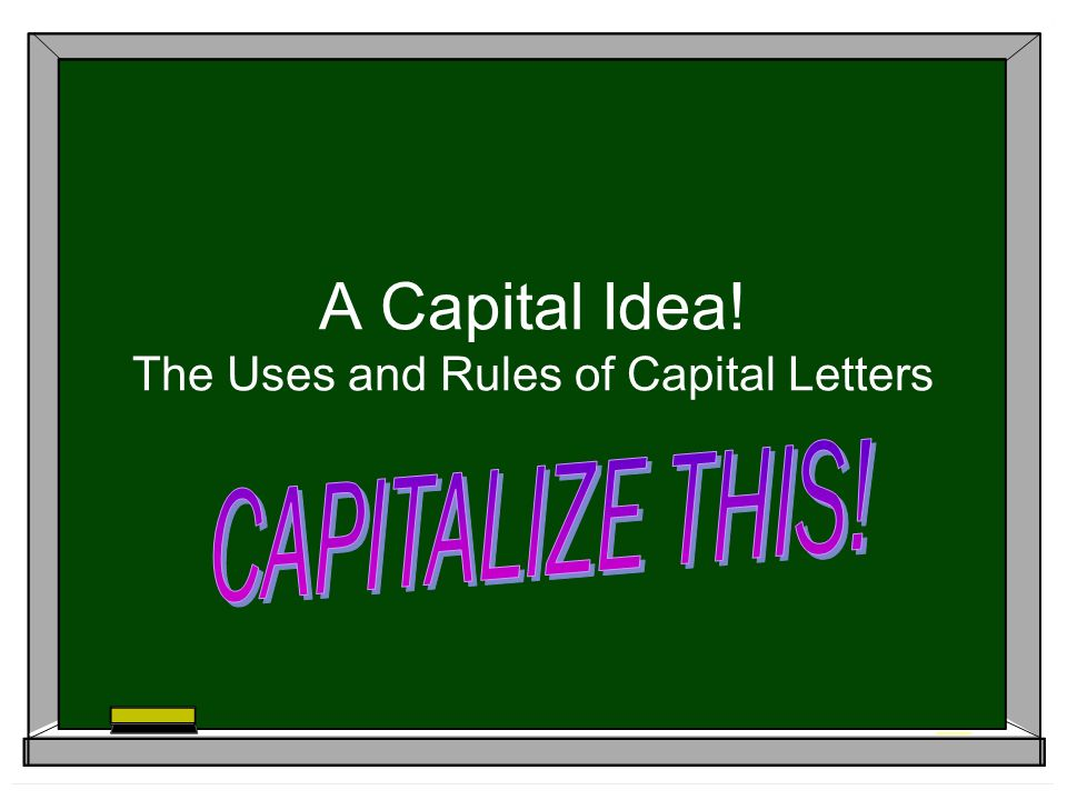 A Capital Idea! The Uses and Rules of Capital Letters