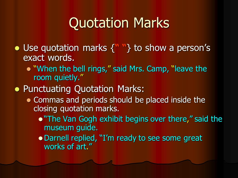 Quotation Marks Use quotation marks { } to show a person's exact words.