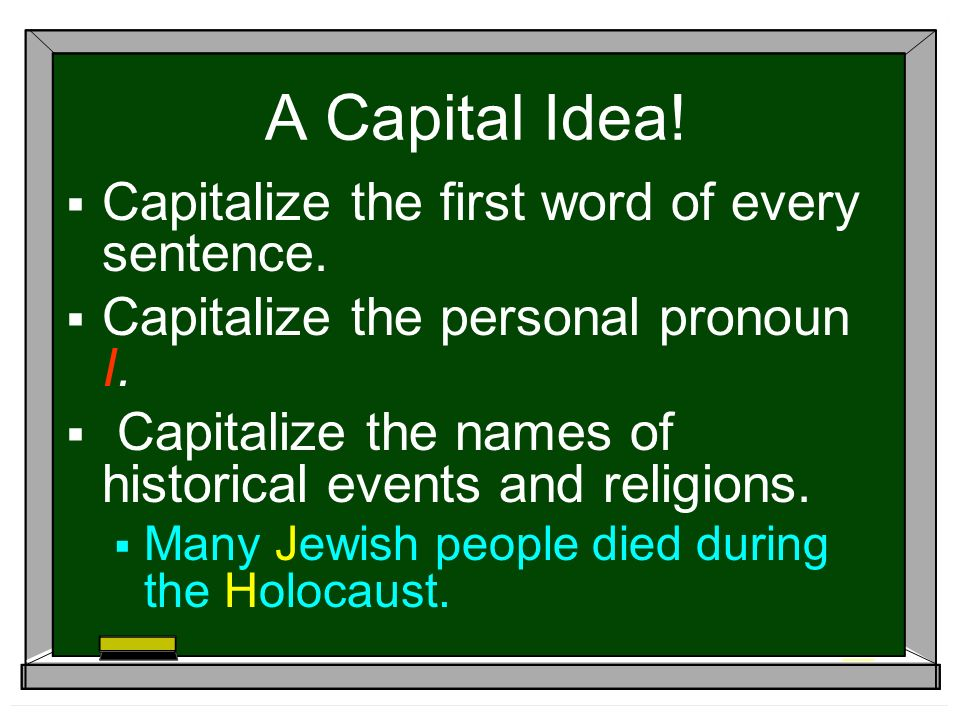 A Capital Idea.  Capitalize the first word of every sentence.