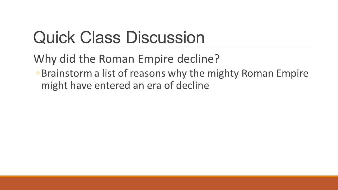 Quick Class Discussion Why did the Roman Empire decline.