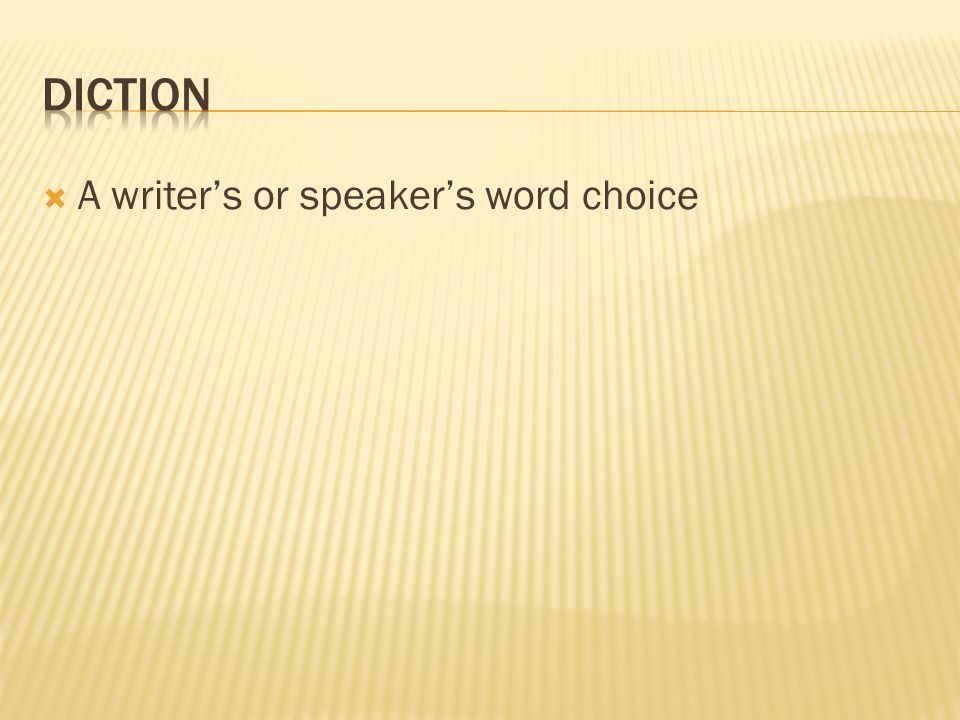  A writer's or speaker's word choice