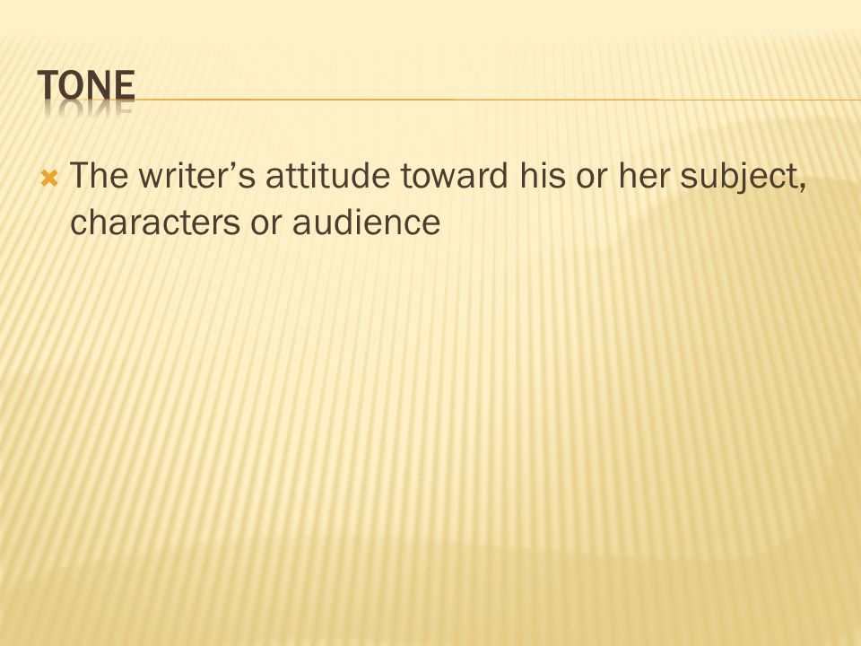  The writer's attitude toward his or her subject, characters or audience