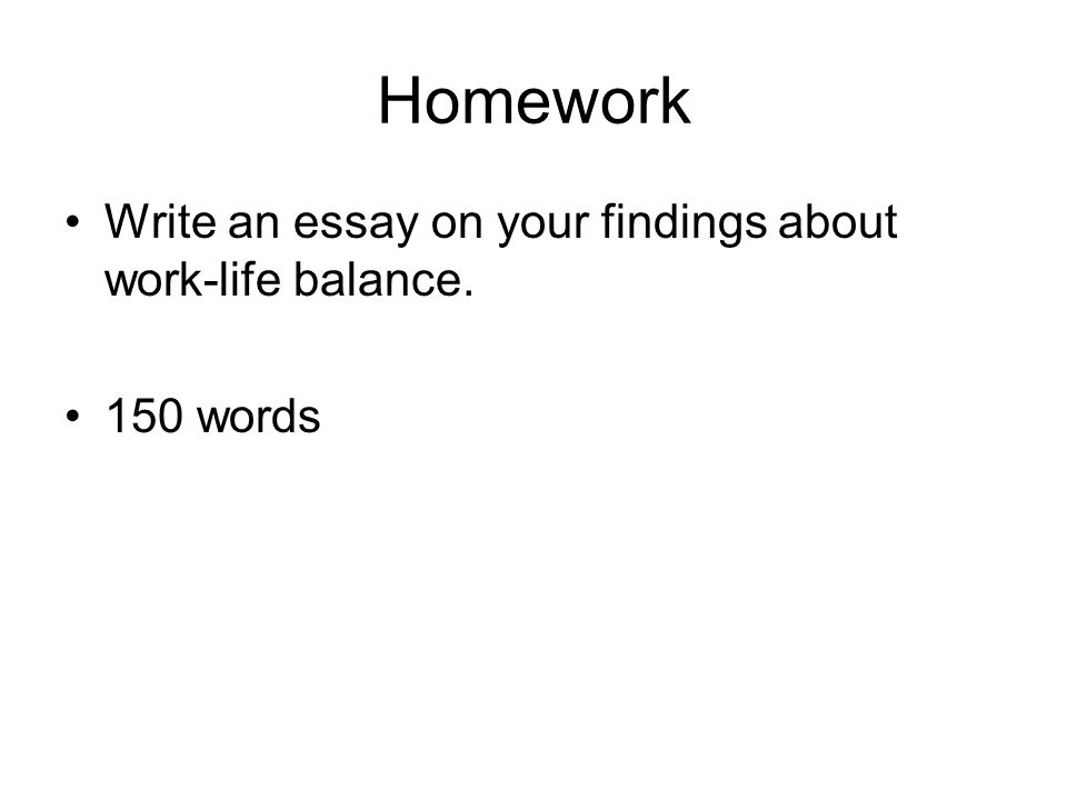work life balance aims to remember and review the language at a  20 homework write an essay on your findings about work life balance 150 words