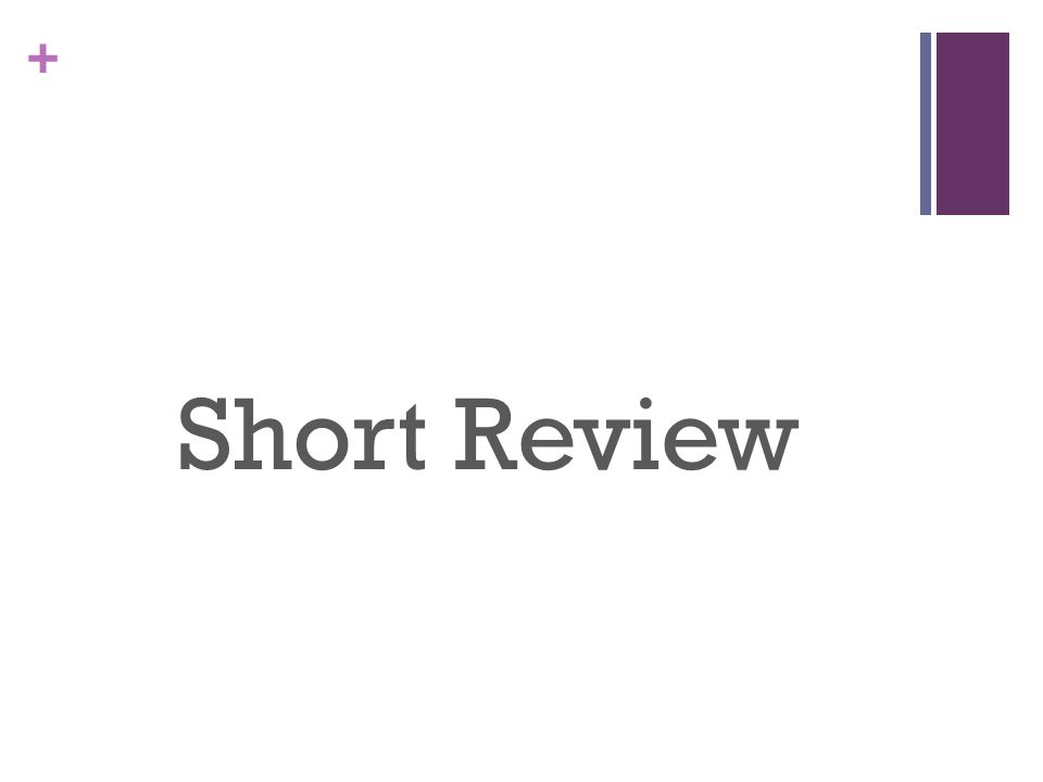 + Short Review