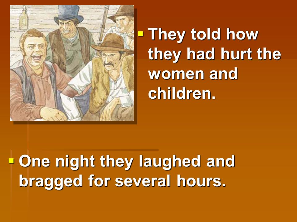  The guards were very mean to the prisoners.  They swore and told bad stories.