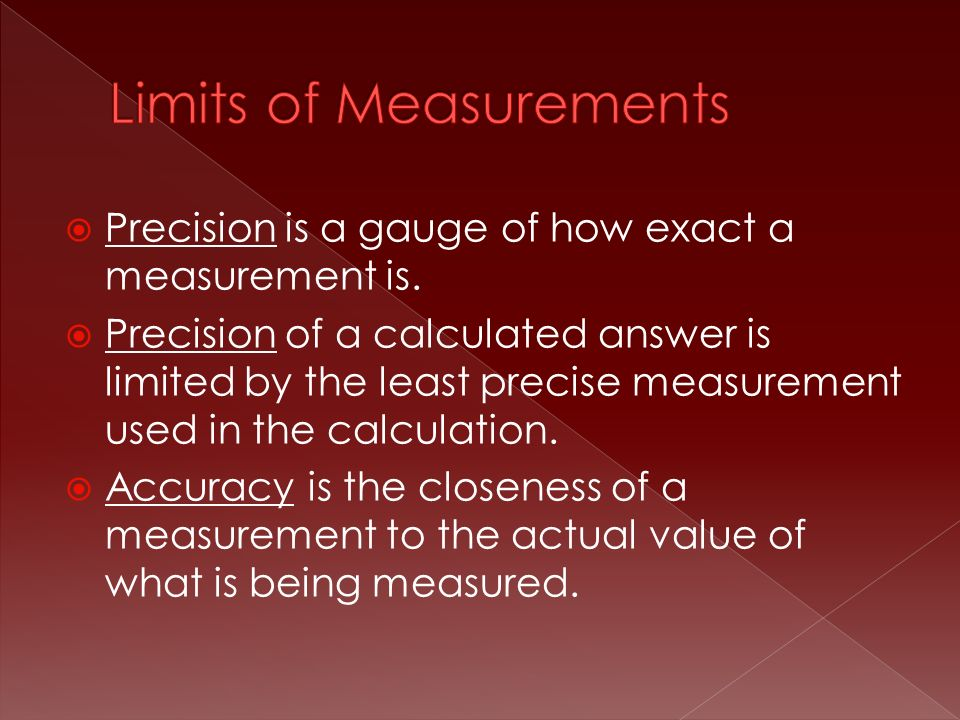  Precision is a gauge of how exact a measurement is.
