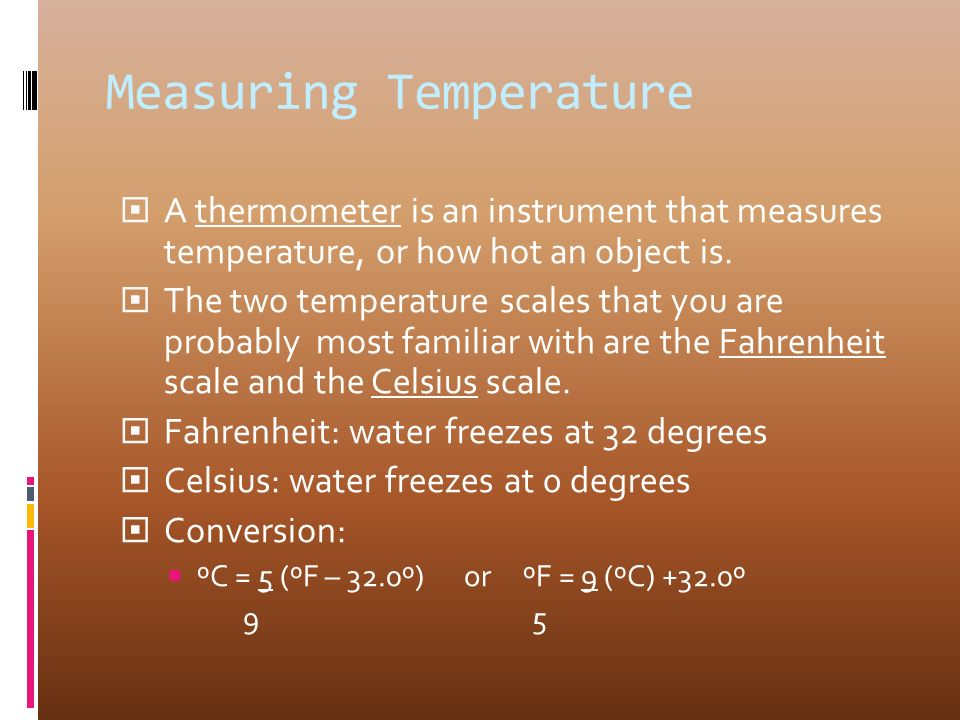 Measuring Temperature  A thermometer is an instrument that measures temperature, or how hot an object is.