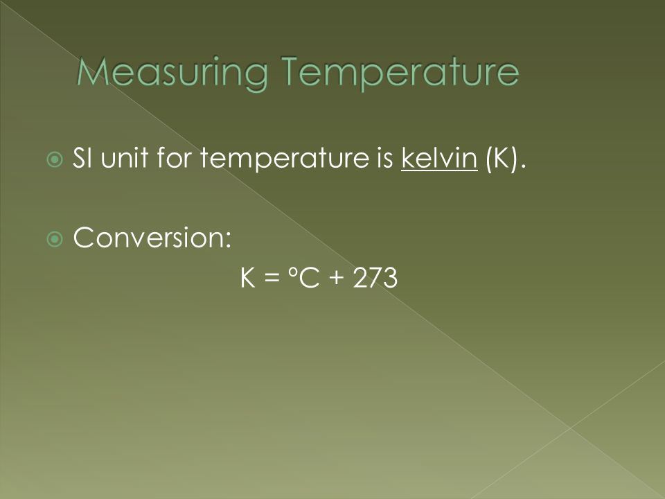  SI unit for temperature is kelvin (K).  Conversion: K = ºC + 273