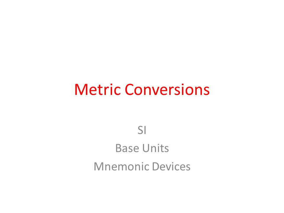 Metric Conversions SI Base Units Mnemonic Devices