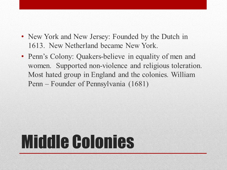 Middle Colonies New York and New Jersey: Founded by the Dutch in 1613.