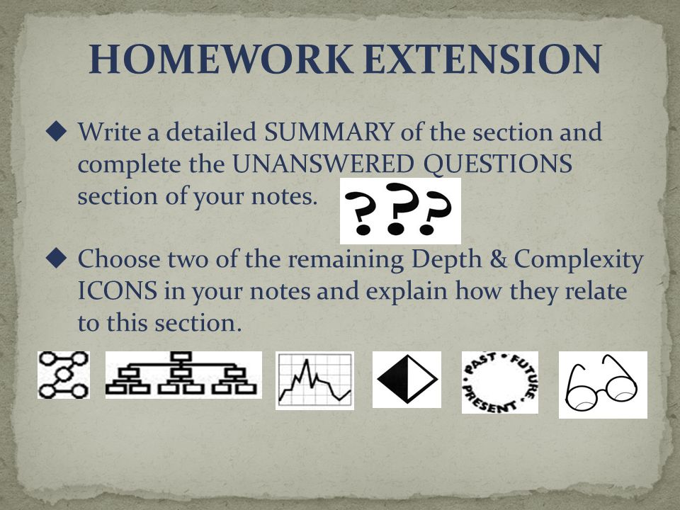 HOMEWORK EXTENSION  Write a detailed SUMMARY of the section and complete the UNANSWERED QUESTIONS section of your notes.