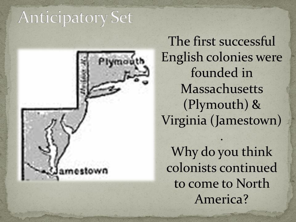 The first successful English colonies were founded in Massachusetts (Plymouth) & Virginia (Jamestown).